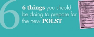 6 Things You Should Be Doing To Prepare For The New POLST